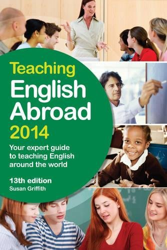 Download Teaching English Abroad 2014: Your Expert Guide to Teaching English Around the World (Teaching House TEFL Courses) pdf