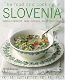 The Food and Cooking of Slovenia: Traditions, ingredients, tastes & techniques in over 60 classic recipes