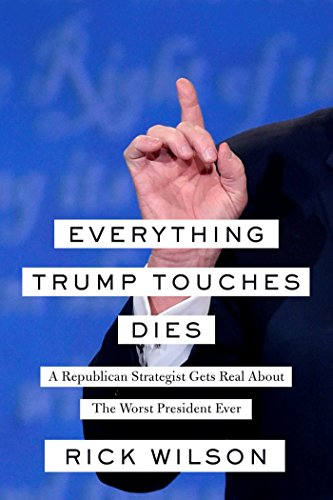 Everything Trump Touches Dies: A Republican Strategist Gets Real About the Worst President Ever cover