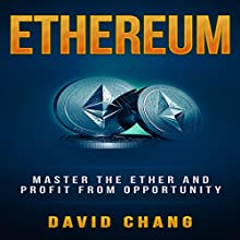 Ethereum: Master the Ether and Profit from Opportunity: David Chang - Cryptocurrency, Book 2 Audiobook by David Chang Narrated by Tanya Brown