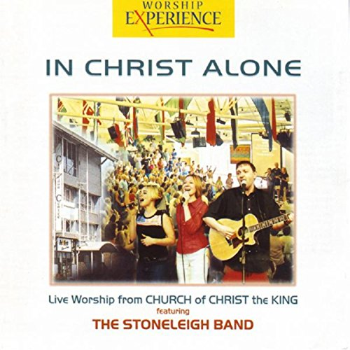In Christ Alone - Live Worship From Church Of Christ The King -