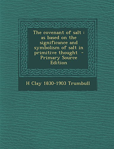 The Covenant of Salt: As Based on the Significance and Symbolism of Salt in Primitive Thought - Primary Source Edition by H. Clay 1830-1903 Trumbull - Mall Trumbull The