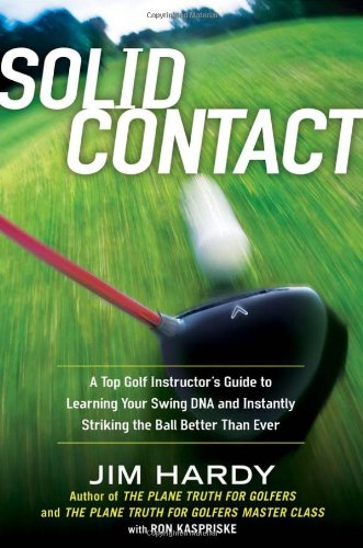 Solid Contact: A Top Instructor's Guide to Learning Your Swing DNA and Instantly Striking the B all Better Than Ever