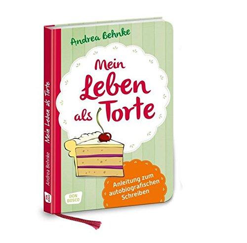 Mein Leben als Torte - Anleitung zum autobiografischen Schreiben