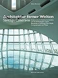 Architektur ferner Welten: Santiago Calatravas skulpturales Architekturverständnis und die Bildhaftigkeit seiner Bauwerke in Werbung, Film, Musik, ... und Mode (Kunstwissenschaftliche Studien)