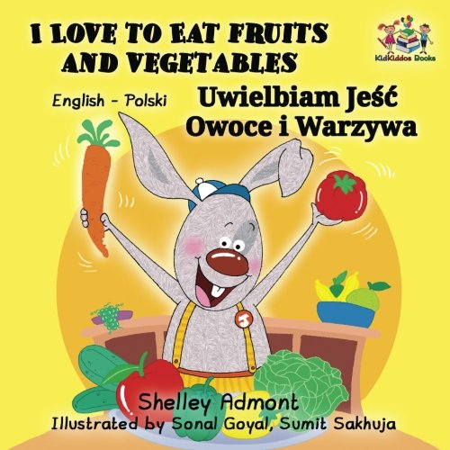 I Love to Eat Fruits and Vegetables (English Polish Kids Books): English Polish childrens books, polish baby books, polish books for kids (English Polish Bilingual Collection) (Polish Edition)