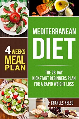 Mediterranean Diet: The 28-Day Kickstart Beginners Plan for a Rapid Weight Loss (4 Weeks Meal Plan) (Ultimate Weight Loss for Beginners Book 3)
