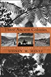 Three Ancient Colonies: Caribbean Themes and Variations (The W. E. B. Du Bois Lectures), Sidney W. Mintz, 0674066219