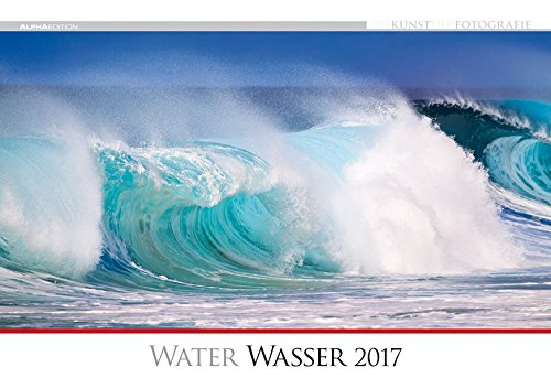 Die Kunst der Fotografie - Wasser 2017 - Bildkalender quer (50 x 34) - Landschaftskalender - Naturkalender