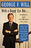 With a Happy Eye, But..., George F. Will, 0743243846