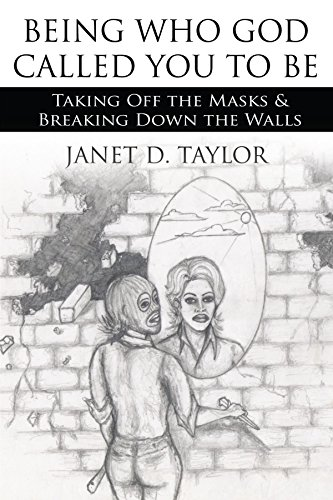 Being Who God Called You to Be: Taking Off the Masks & Breaking Down the Walls