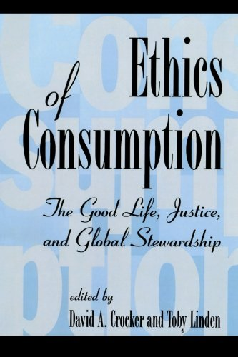 Ethics of Consumption: The Good Life, Justice, and Global Stewardship (Philosophy and the Global Context)