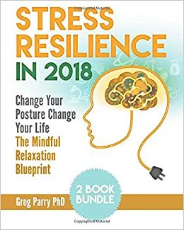 Stress resilience in 2018 2 book bundle change your posture change stress resilience in 2018 2 book bundle change your posture change your life the mindful relaxation blueprint greg parry phd 9781981430376 amazon malvernweather Image collections