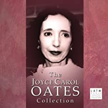 The Joyce Carol Oates Collection Performance by Joyce Carol Oates Narrated by Edward Asner, Hector Elizondo, Anna Gunn, Keith Carradine, David Selby, David Schwimmer, Charles Durning