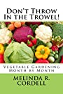 Don't Throw In the Trowel!: Vegetable Gardening Month by Month (Easy-Growing Gardening Series Book 1)