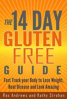 The 14 Day Gluten Free Guide: Fast track your Body to Lose Weight, Beat Disease and Look Amazing by [Andrews, Ros, Strahan, Kathy]