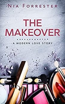 The Makeover: A Modern Love Story by [Forrester, Nia]