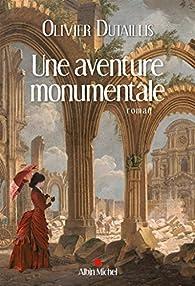 Une aventure monumentale par Olivier Dutaillis