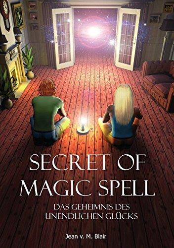 Download Secret of Magic Spell Das Geheimnis des Unendlichen Glucks (German Edition) pdf