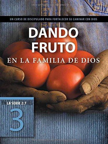 Dando fruto en la familia de Dios: Un curso de discipulado para fortalecer su caminar con Dios (La Serie 2:7) (Spanish Edition)