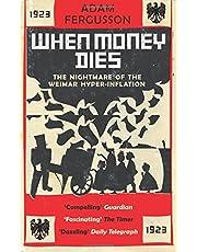 When Money Dies: the Nightmare of the Weimar Collapse: The Nightmare of the Weimar Hyper-inflation