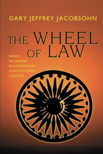The Wheel of Law: India's Secularism in Comparative Constitutional Context