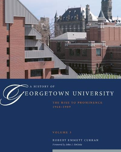 A History of Georgetown University, Vol. 3: The Rise to Prominence, 1964-1989 -