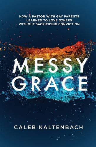 Messy Grace: How a Pastor with Gay Parents Learned to Love Others Without Sacrificing Conviction (Practical Gifts For New Parents)