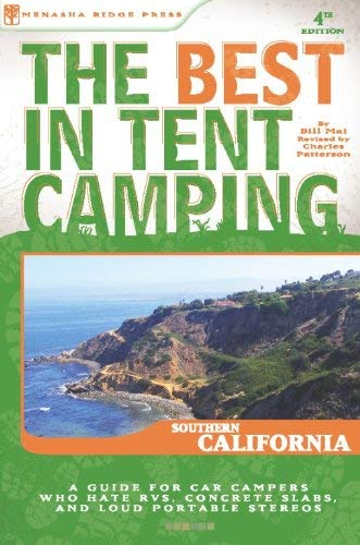 The Best in Tent Camping: Southern California: A Guide for Car Campers Who Hate RVs, Concrete Slabs, and Loud Portable Stereos (Best Tent Camping) (Best Cars For California)