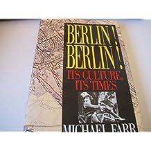 Berlin! Berlin!: Its Culture, Its Times