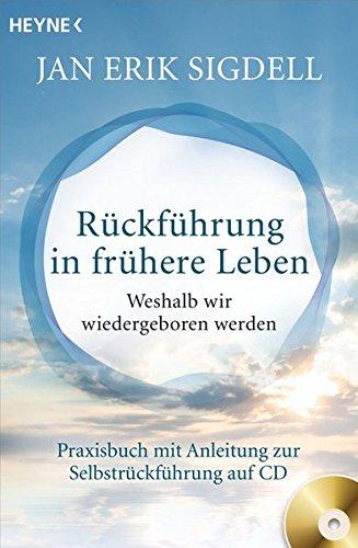 Rückführung in frühere Leben (inkl. CD): Weshalb wir wiedergeboren werden - Praxisbuch mit Anleitung zur Selbstrückführung auf CD