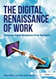 img - for The Digital Renaissance of Work: Delivering Digital Workplaces Fit for the Future book / textbook / text book