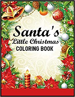Amazon Com Santa S Little Christmas Coloring Book A Coloring Book Featuring Adorable Santa Designs For Holiday Fun Stress Relief And Relaxation Christmas Coloring Book 9781707800933 Publishing Modern Journal Books
