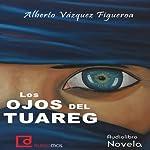 Los ojos del tuareg [The Eyes of the Tuareg] | Alberto Vázquez Figueroa