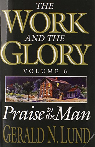 The Work and the Glory, Vol. 6: Praise to the Man