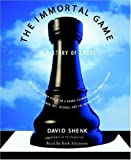 download ebook by david shenk the immortal game: a history of chess, or how 32 carved pieces on a board illuminated our understand (abridged) [audio cd] pdf epub