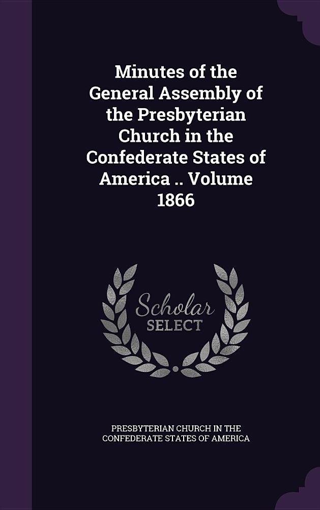Read Online Minutes of the General Assembly of the Presbyterian Church in the Confederate States of America .. Volume 1866 PDF