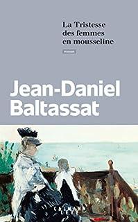 La tristesse des femmes en mousseline, Baltassat, Jean-Daniel