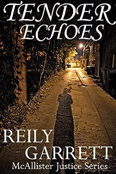 Tender Echoes: A Dark Prequel to Digital Velocity (The McAllister Justice Series Book 1) by [Garrett, Reily]