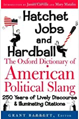 Hatchet Jobs and Hardball: The Oxford Dictionary of American Political Slang Hardcover