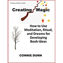 Creating Magic: How to Use Meditation, Ritual, and Dreams for Developing Book Ideas