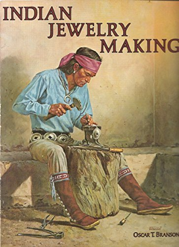 Indian Jewelry Making [Volume I] by Oscar T. Branson (1977-08-01)