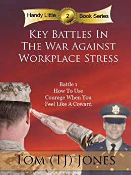 How to Use Courage When You Feel Like A Coward At Work (The Handy Little Book Series) by [Jones, Tom]