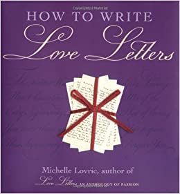 How To Write Love Letters Michelle Lovric 9781556525315 Amazon