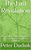 The Last Revolution: Visions of an Unknown Paradise and Criticisms of Religion and Capitalism (A History of Imperial Bullshit Book 1)
