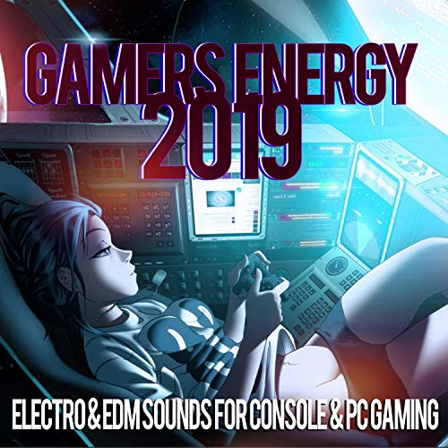 Gamers Energy 2019 - Electro & EDM Sounds For Console & PC Gaming (Best Gaming Music Of 2019)