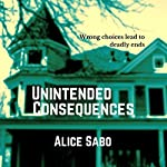 Unintended Consequences | Alice Sabo