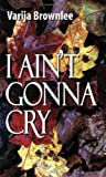 I Ain't Gonna Cry, Brownlee, Varija, 0976036266