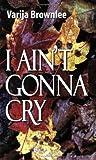 I Ain't Gonna Cry, Brownlee, Varija, 0976036266