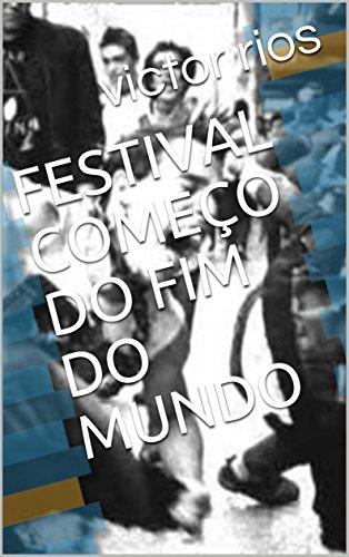 FESTIVAL COMEÇO DO FIM DO MUNDO